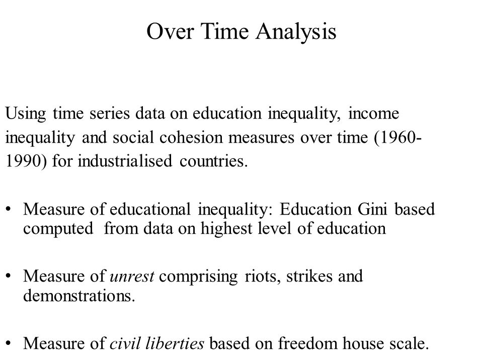 Over Time Analysis Using time series data on education inequality, income inequality and social cohesion measures over time (1960- 1990) for industrialised countries.