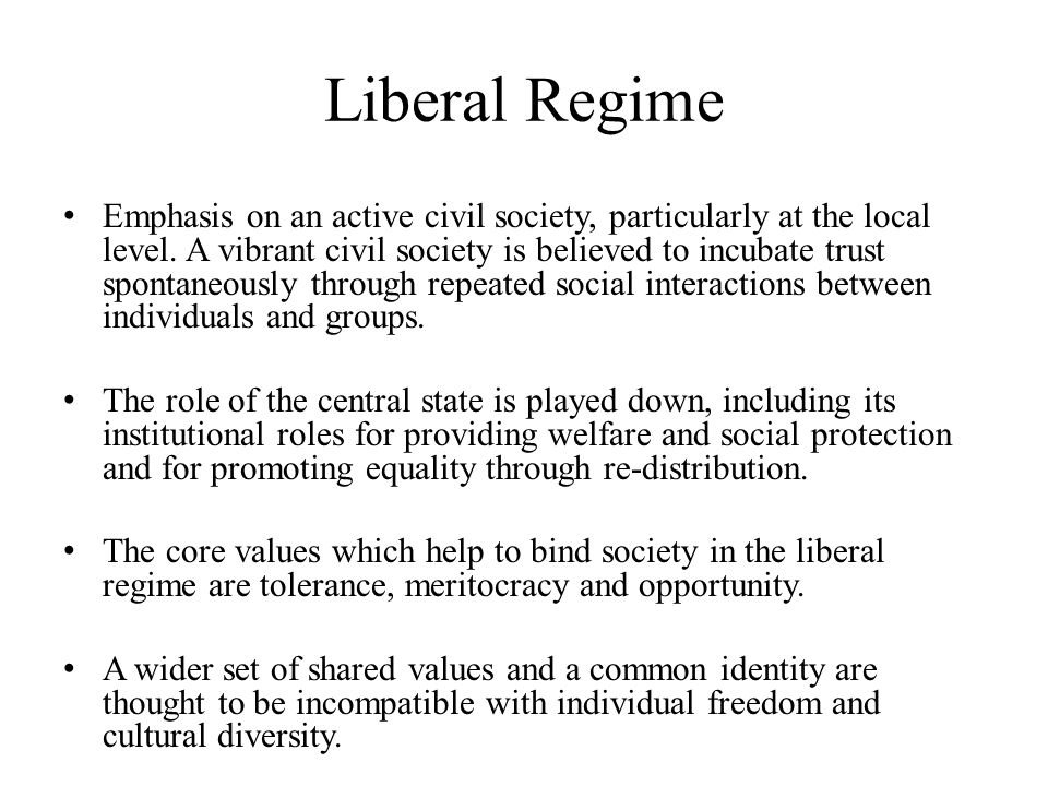 Liberal Regime Emphasis on an active civil society, particularly at the local level.