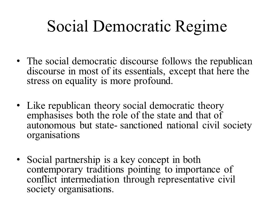 Social Democratic Regime The social democratic discourse follows the republican discourse in most of its essentials, except that here the stress on equality is more profound.