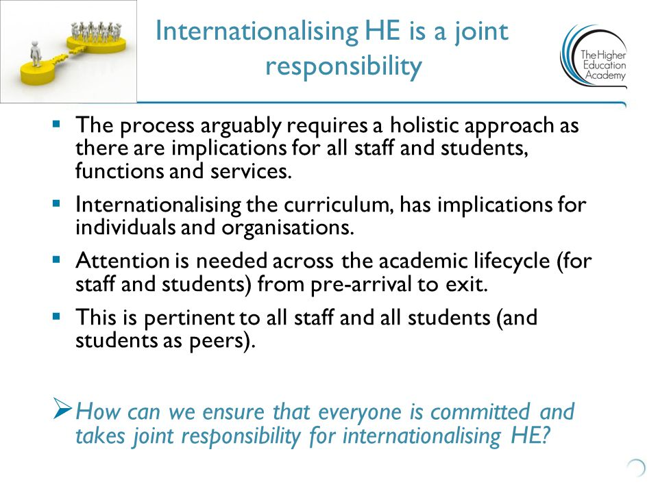  The process arguably requires a holistic approach as there are implications for all staff and students, functions and services.  Internationalising