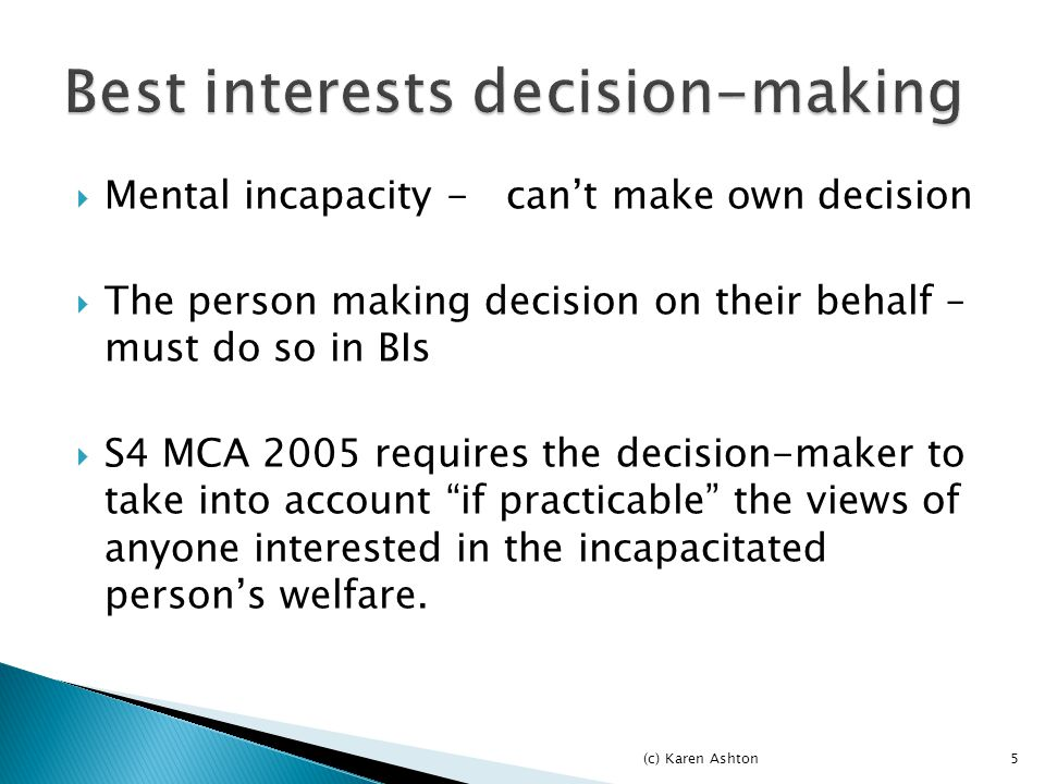  May be duty of confidentiality But:  if subject of info consents then can disclose  If no capacity to consent – BI decision must be taken on their behalf  Disclosure of info in course of assessment may well be in BI particularly if family acting in advocacy role.