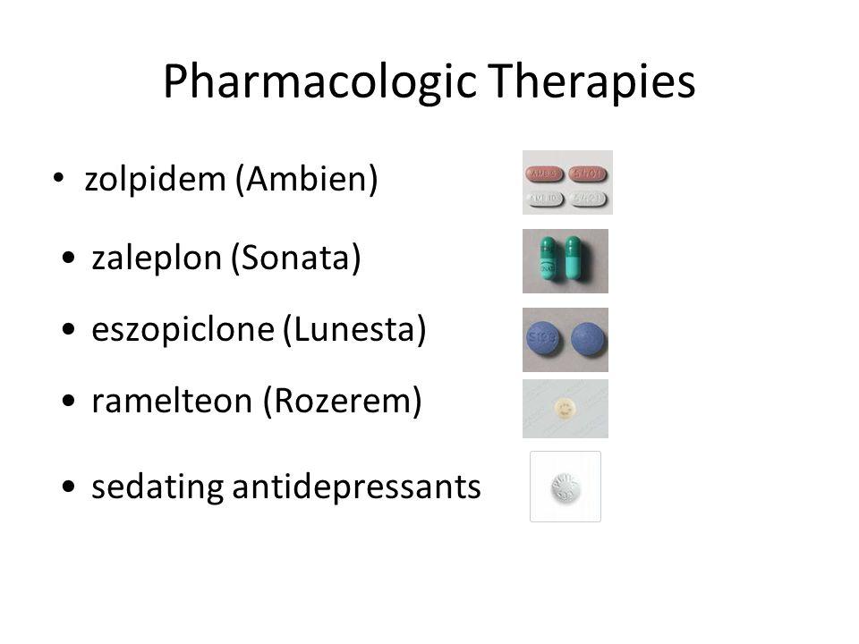 Pharmacologic Therapies zolpidem (Ambien) zaleplon (Sonata) eszopiclone (Lunesta) ramelteon (Rozerem) sedating antidepressants