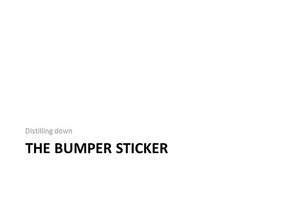 THE BUMPER STICKER Distilling down