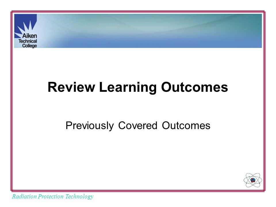 Radiation Protection Technology Review Learning Outcomes Previously Covered Outcomes