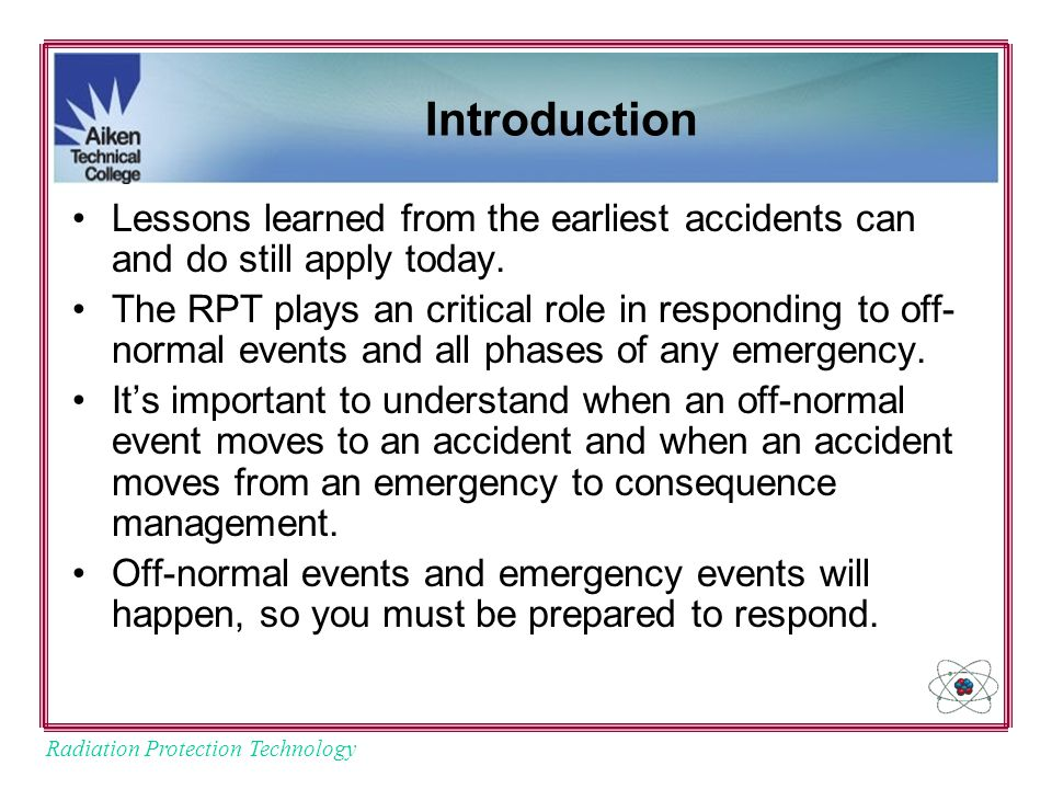 Radiation Protection Technology Introduction Lessons learned from the earliest accidents can and do still apply today.