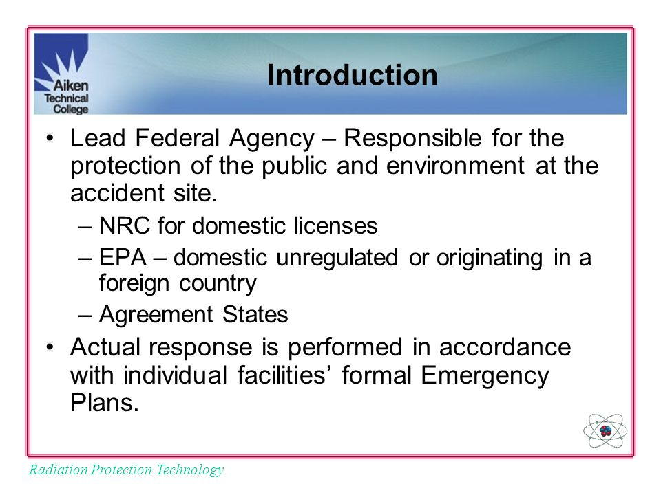 Radiation Protection Technology Introduction Lead Federal Agency – Responsible for the protection of the public and environment at the accident site.