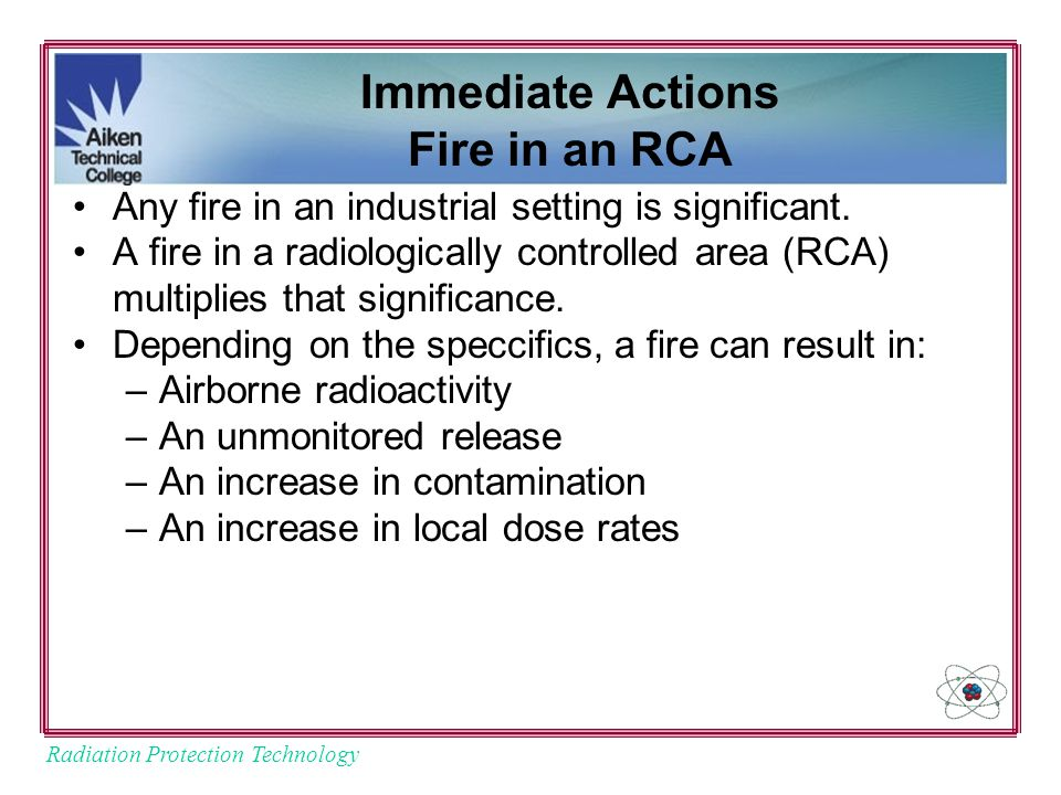 Radiation Protection Technology Immediate Actions Fire in an RCA Any fire in an industrial setting is significant.