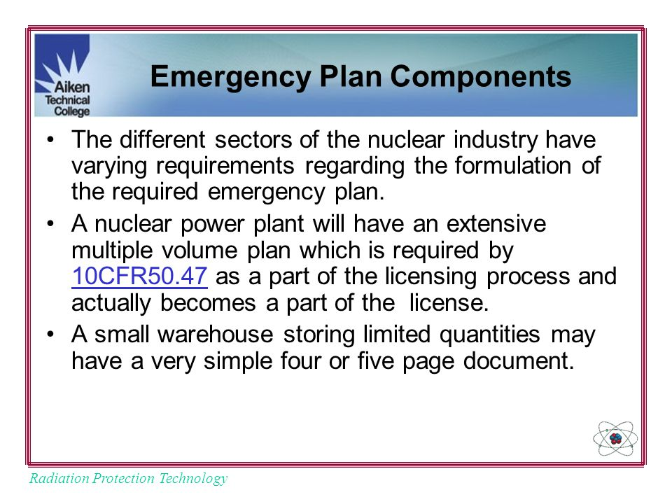 Radiation Protection Technology Emergency Plan Components The different sectors of the nuclear industry have varying requirements regarding the formulation of the required emergency plan.