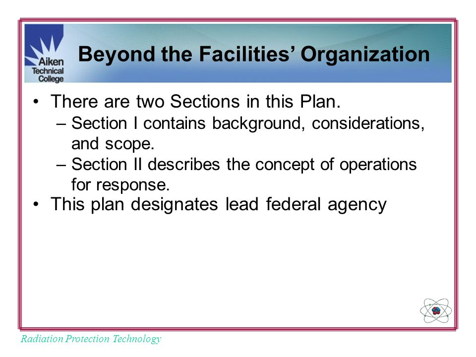Radiation Protection Technology Beyond the Facilities' Organization There are two Sections in this Plan.