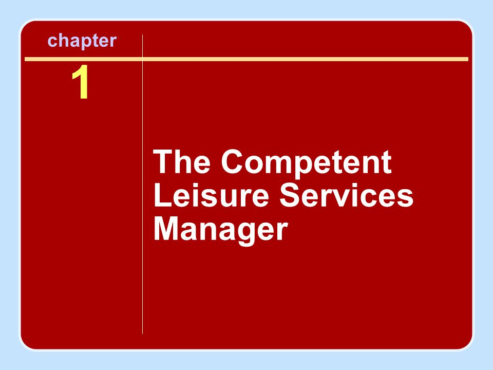 chapter 1 The Competent Leisure Services Manager
