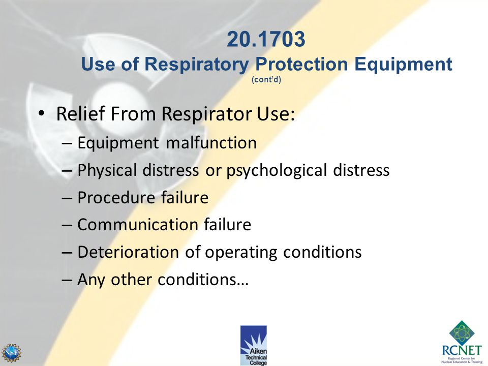 Respirator fit testing – – Prior to first use – At least annually – Negative pressure devices - for protection factor (PF) > 10 times the Assigned PF