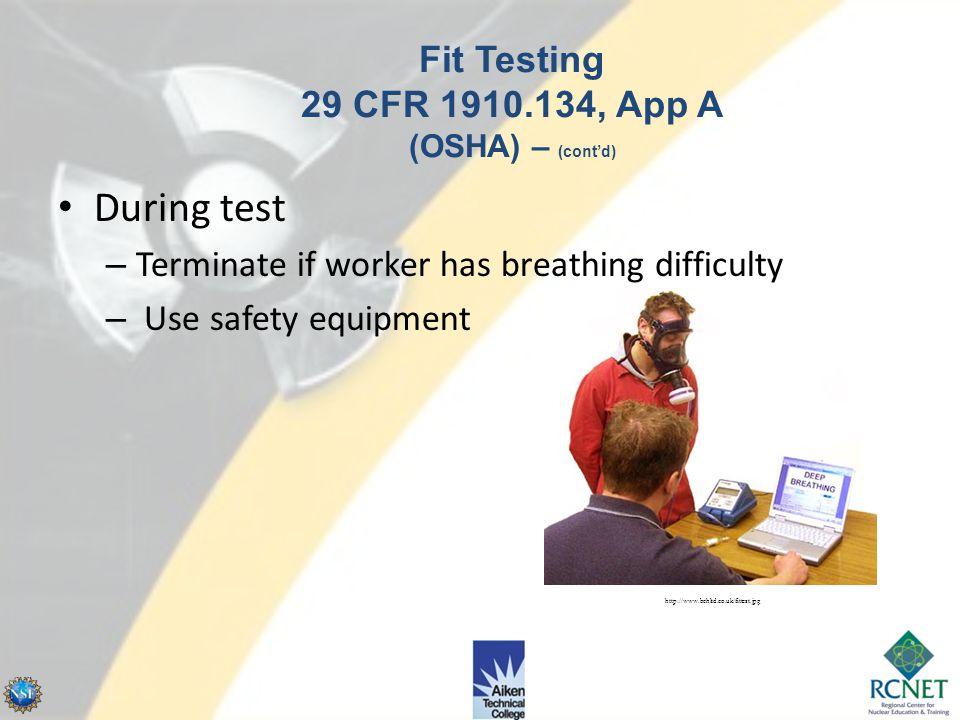 User seal check – Positive pressure check – Negative pressure check Fit Testing 29 CFR 1910.134, App A (OSHA) – (cont'd) http://www.cdc.gov/niosh/imag