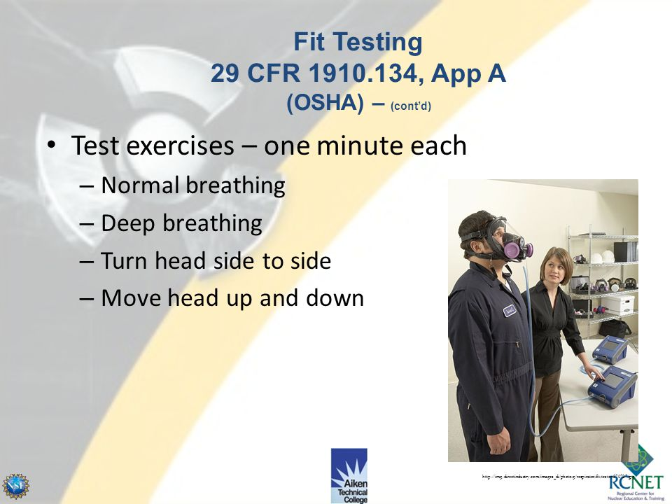 During test – Terminate if worker has breathing difficulty – Use safety equipment Fit Testing 29 CFR 1910.134, App A (OSHA) – (cont'd) http://www.behl