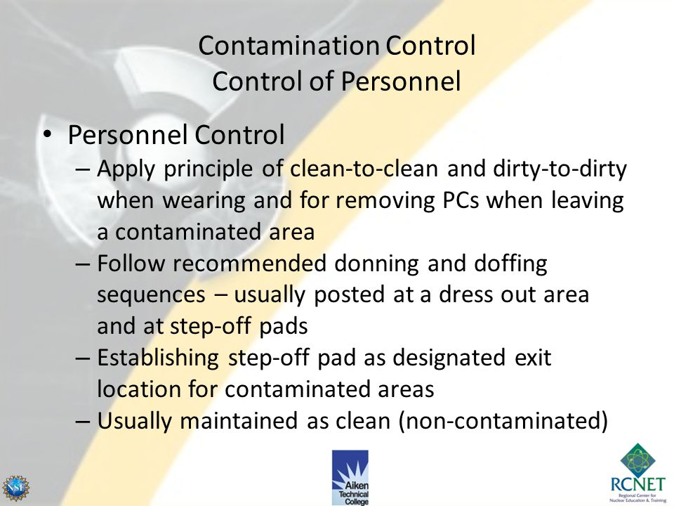 Contamination Control Control of Material Controlled removal of personnel and material from a contaminated area is necessary to control the spread of