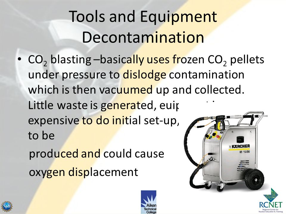 Equipment and Area Decontamination Other methods that are effective (cont'd): – CO 2 blasting – Use of strippable paint or other fixative coating