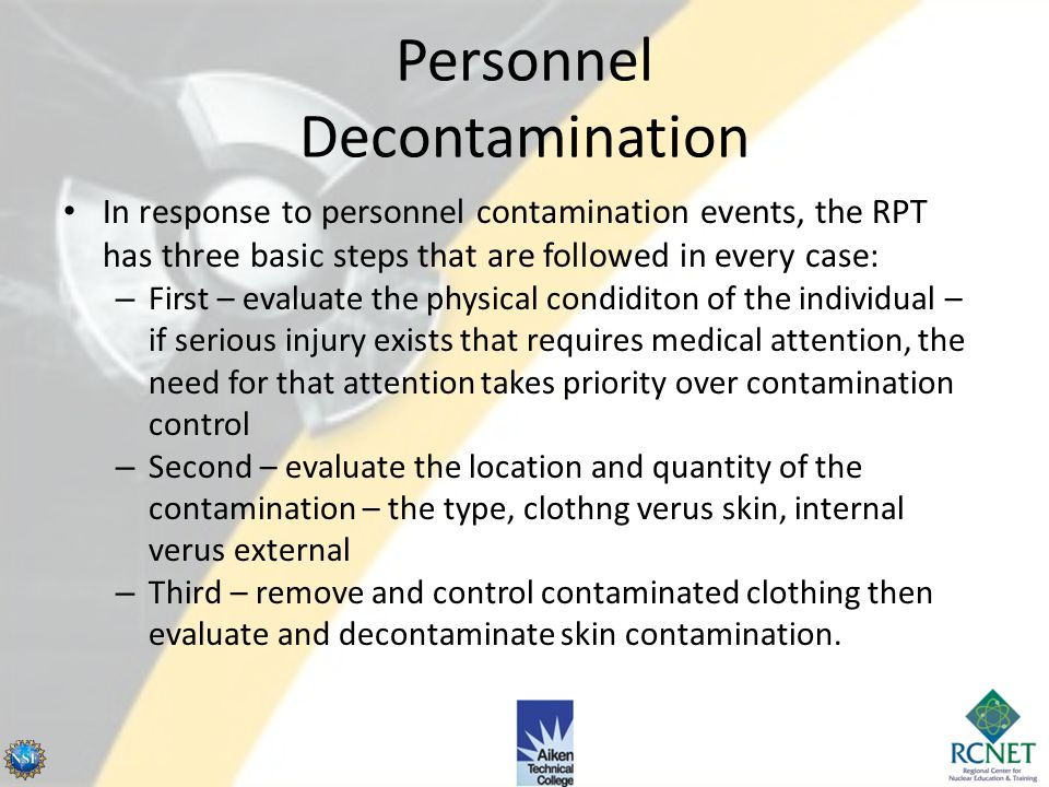 Personnel Decontamination The role of the RPT is critical in responding to personnel contamination events. Remember that many people are apprehensive