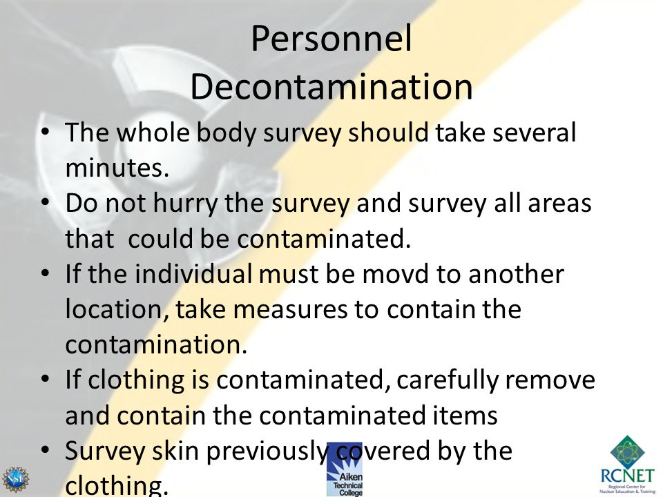 Personnel Decontamination Hold the probe less than 1/2 inch from the surface being surveyed for beta and gamma contamination, approximately 1/4 inch f