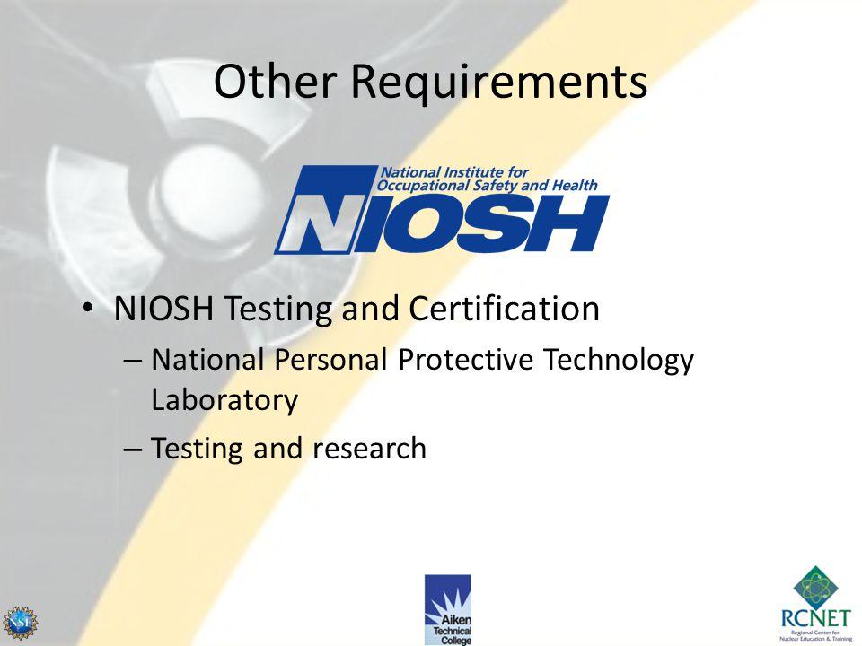 Regulatory Requirements NRC – 10 CFR 20 DOE – 10 CFR 835 (ANSI Z88.2) States – 29 CFR 1910.134 OSHA