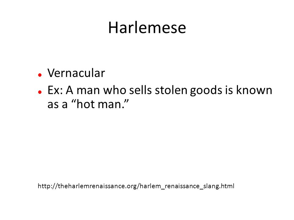 Harlemese Vernacular Ex: A man who sells stolen goods is known as a hot man. http://theharlemrenaissance.org/harlem_renaissance_slang.html