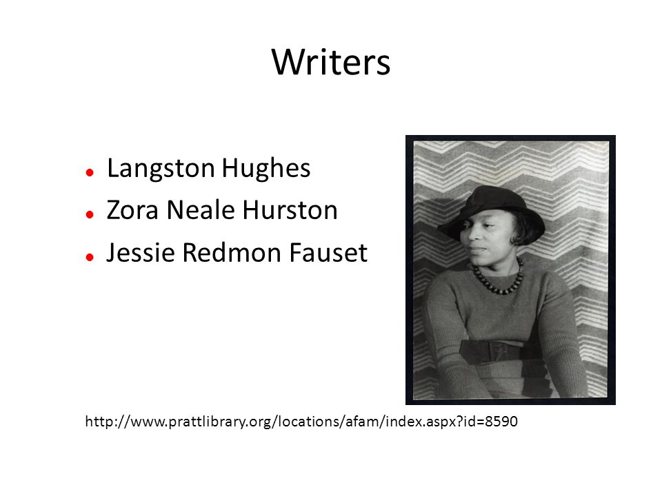 Writers Langston Hughes Zora Neale Hurston Jessie Redmon Fauset http://www.prattlibrary.org/locations/afam/index.aspx id=8590