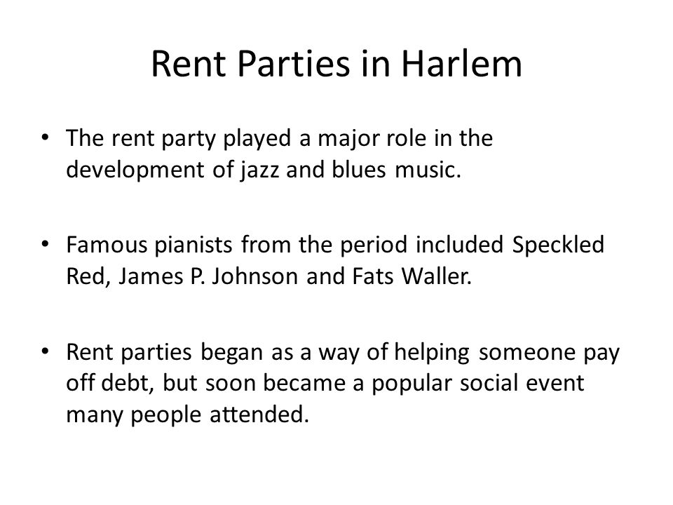 Rent Parties in Harlem The rent party played a major role in the development of jazz and blues music.