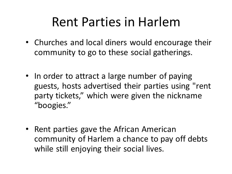 Rent Parties in Harlem Churches and local diners would encourage their community to go to these social gatherings.