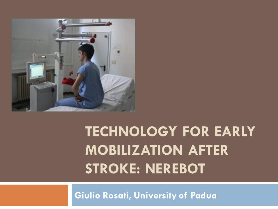 TECHNOLOGY FOR EARLY MOBILIZATION AFTER STROKE: NEREBOT Giulio Rosati, University of Padua