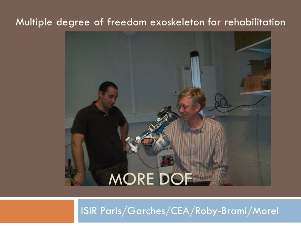 ISIR Paris/Garches/CEA/Roby-Brami/Morel Multiple degree of freedom exoskeleton for rehabilitation MORE DOF