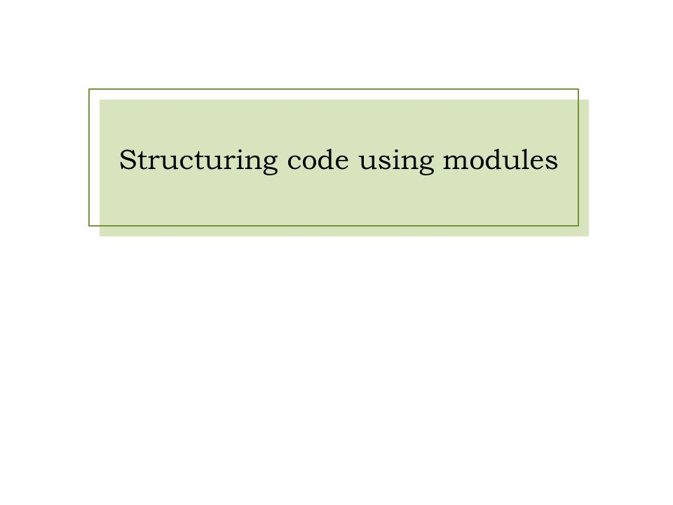 Structuring code using modules
