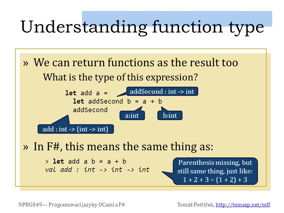 NPRG049— Programovací jazyky OCaml a F#Tomáš Petříček, http://tomasp.net/mffhttp://tomasp.net/mff »We can return functions as the result too What is the type of this expression.