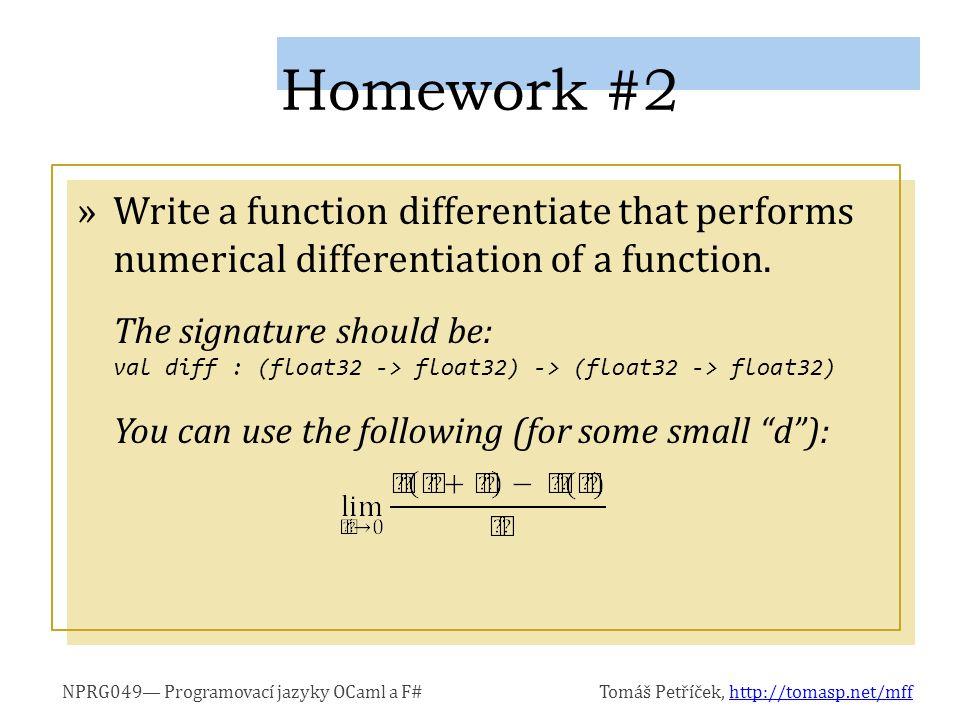 NPRG049— Programovací jazyky OCaml a F#Tomáš Petříček, http://tomasp.net/mffhttp://tomasp.net/mff »Write a function differentiate that performs numerical differentiation of a function.