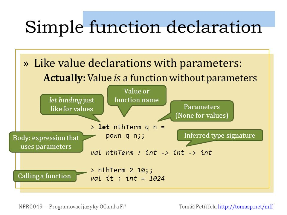 NPRG049— Programovací jazyky OCaml a F#Tomáš Petříček, http://tomasp.net/mffhttp://tomasp.net/mff »Functions are statically typed Works only with integers.