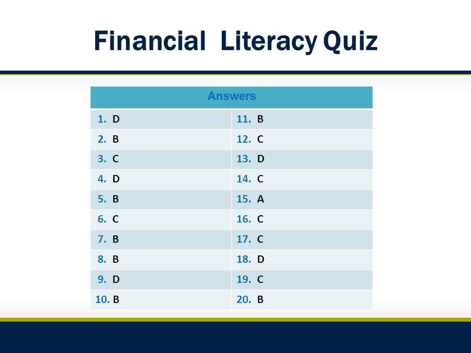 Financial Literacy Quiz Answers 1. D11. B 2. B12.