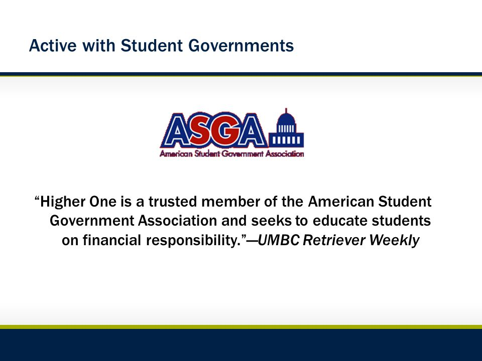 Active with Student Governments Higher One is a trusted member of the American Student Government Association and seeks to educate students on financial responsibility. —UMBC Retriever Weekly