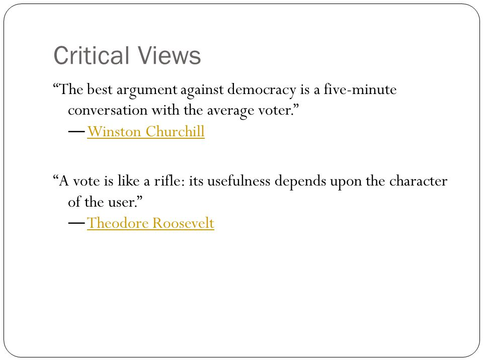 "Critical Views ""The best argument against democracy is a five-minute conversation with the average voter."" ― Winston ChurchillWinston Churchill ""A vot"