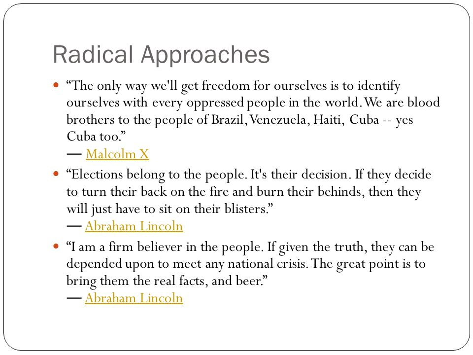 "Radical Approaches ""The only way we'll get freedom for ourselves is to identify ourselves with every oppressed people in the world. We are blood broth"