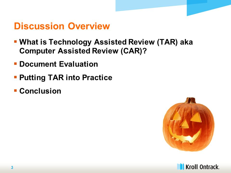 Discussion Overview 3  What is Technology Assisted Review (TAR) aka Computer Assisted Review (CAR).