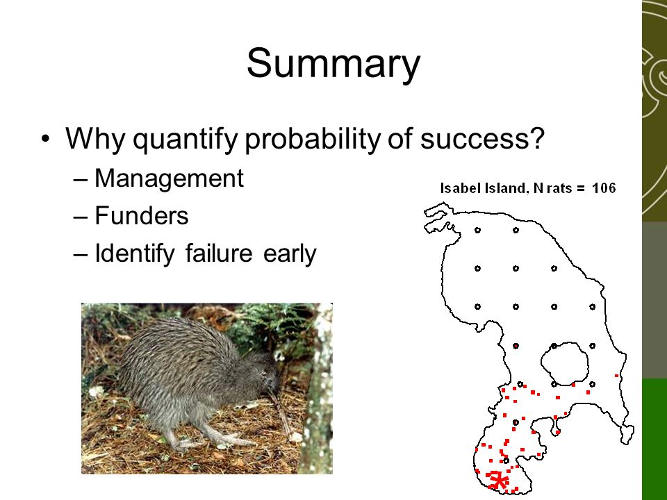 Summary Why quantify probability of success –Management –Funders –Identify failure early