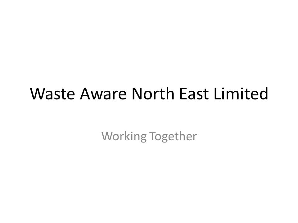 Waste Aware North East Limited Working Together