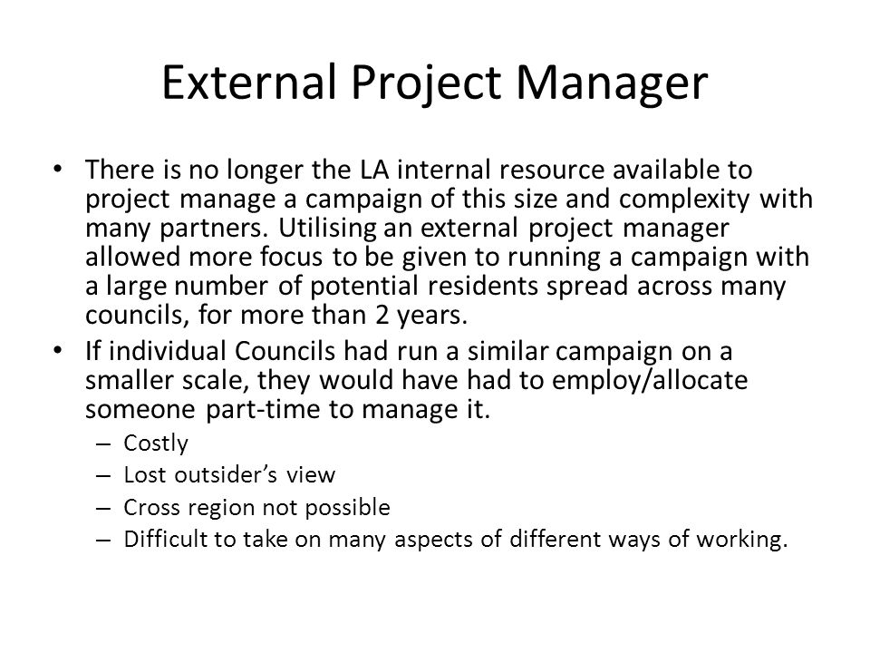 External Project Manager There is no longer the LA internal resource available to project manage a campaign of this size and complexity with many partners.