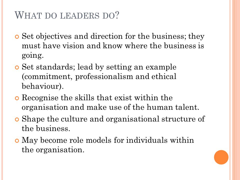 S TYLES OR TYPES OF LEADERSHIP There are a number of leadership styles and leaders are all different in their approach.