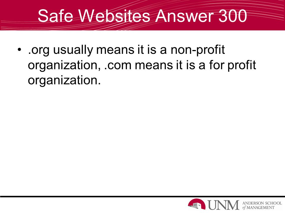 Safe Websites Answer 300.org usually means it is a non-profit organization,.com means it is a for profit organization.
