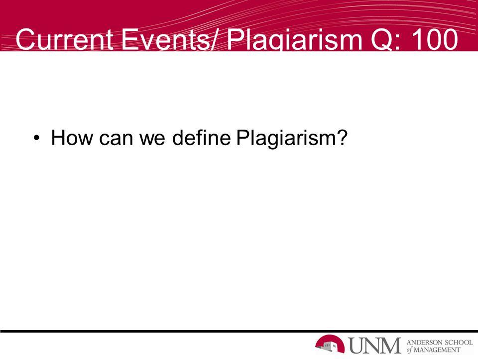 Current Events/ Plagiarism Q: 100 How can we define Plagiarism