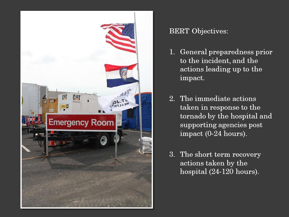 BERT Objectives: 1.General preparedness prior to the incident, and the actions leading up to the impact.