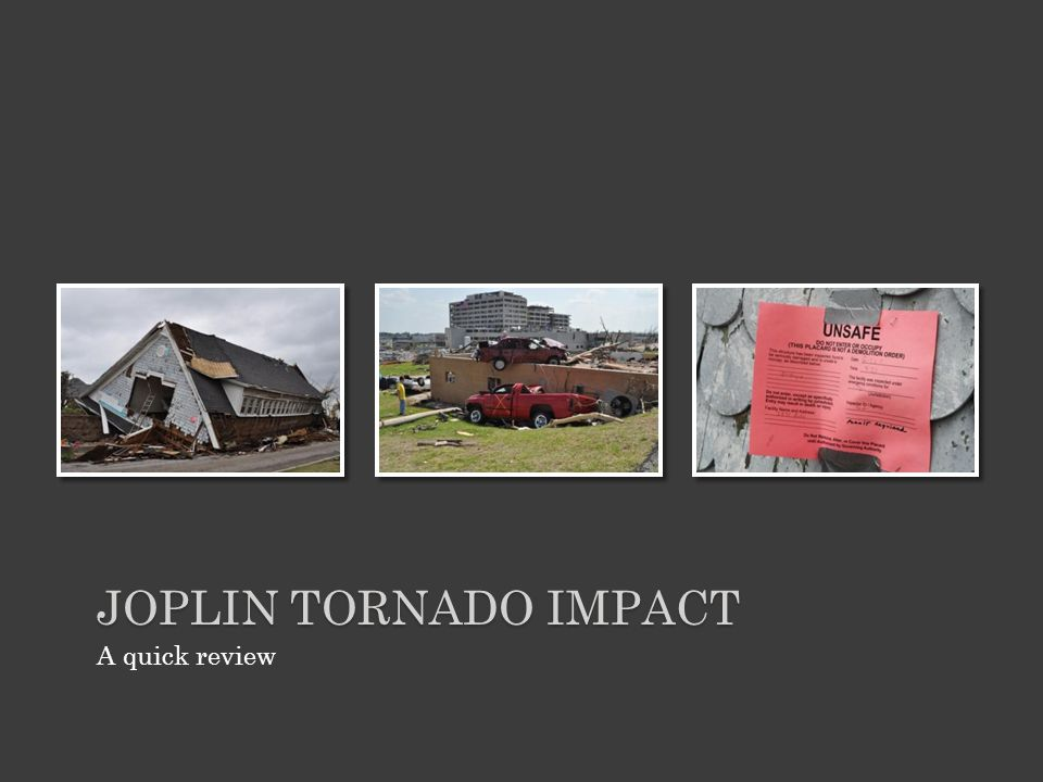 JOPLIN TORNADO IMPACT A quick review
