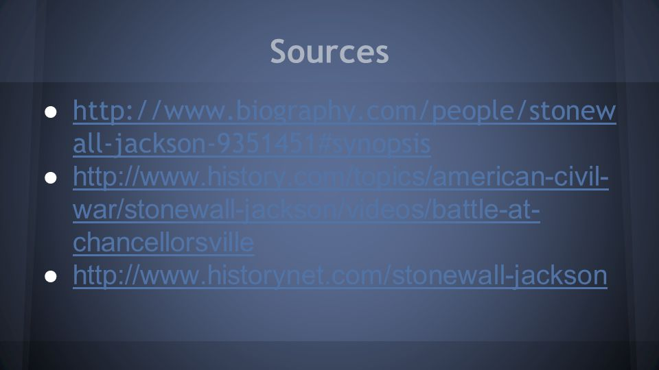 Sources ● http://www.biography.com/people/stonew all-jackson-9351451#synopsis http://www.biography.com/people/stonew all-jackson-9351451#synopsis ●htt