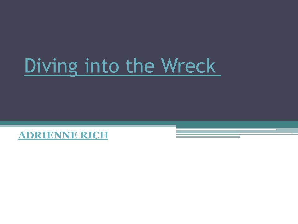 Diving into the Wreck ADRIENNE RICH
