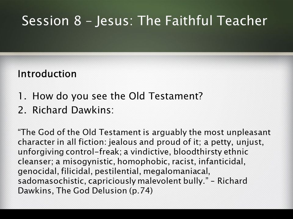 Session 8 – Jesus: The Faithful Teacher Introduction 1.How do you see the Old Testament.