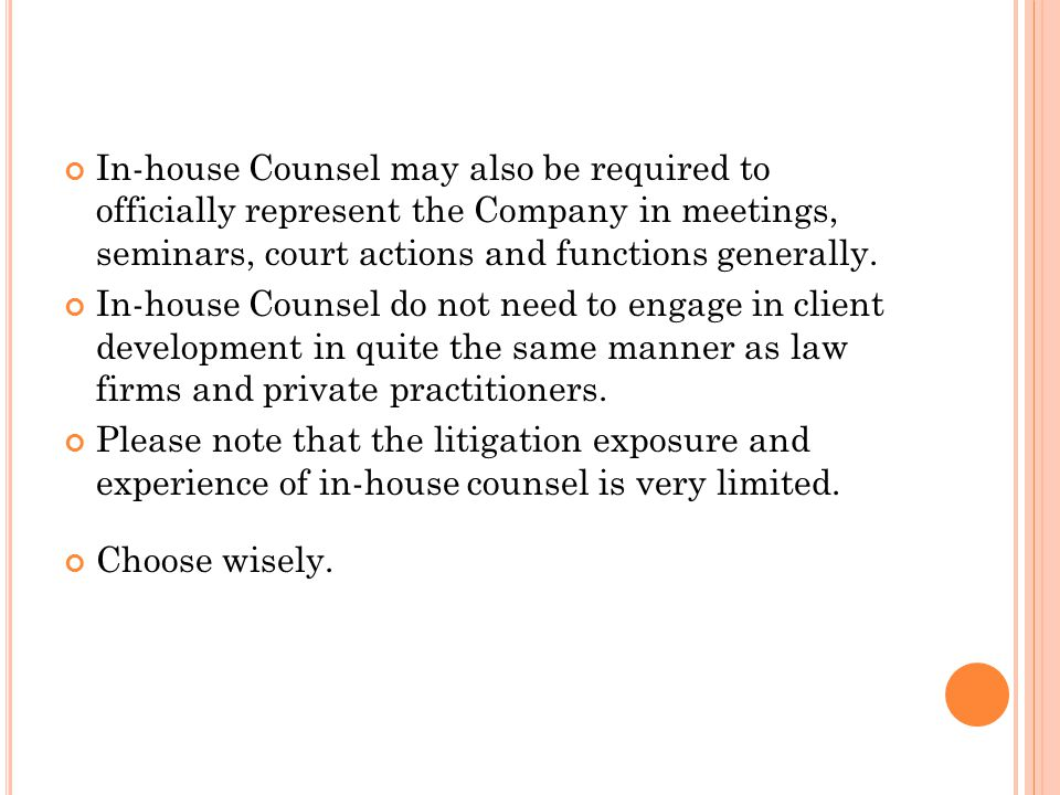 In-house Counsel may also be required to officially represent the Company in meetings, seminars, court actions and functions generally.