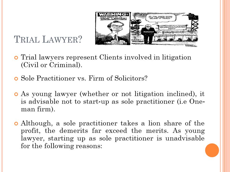  Limited start-up capital  No litigation experience  Limited clientele base  Limited research materials, etc As young lawyer, rather than start up as sole practitioner, it is prudent to join a firm of Solicitors (i.e.